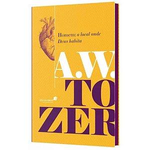 Livro Homem: O Local Onde Deus Habita A.W. Tozer