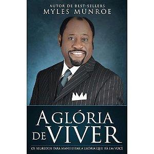 Livro A Glória De Viver - Myles Munroe - Bello Publicações