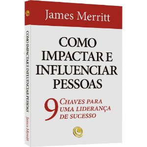 Livro - Como Impactar e Influenciar Pessoas - James Merritt