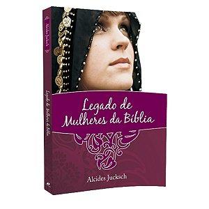 Livro Legado De Mulheres Da Bíblia - Alcides Jucksch