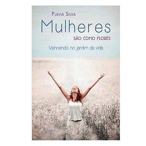 Livro Mulheres São Como Flores - Flávia Silva