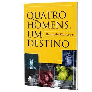 Livro - Quatro Homens, Um Destino - Hernandes Dias Lopes