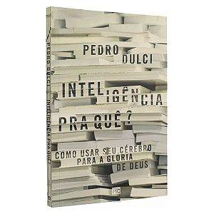 Livro - Inteligência Pra quê? - Pedro Dulci Mundo Cristão