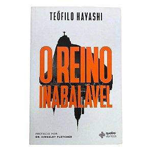 Livro O Reino Inabalável - Teófilo Hayashi - Quatro Ventos