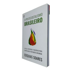 Livro O Pentecostalismo Brasileiro - Esequias Soares - CPAD
