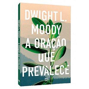 Livro A Oração Que Prevalece - Dwight L. Moody - MC