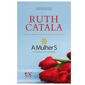 Livro A Mulher S em Busca do Sucesso - Ruth Catala - AD