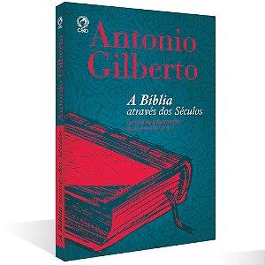 A Bíblia Através Dos Séculos - Antonio Gilberto - Cpad