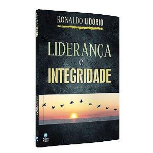 Liderança e Integridade - Ronaldo Lidório - Editora Betania