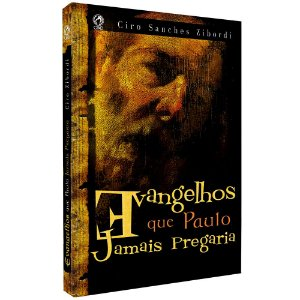 Evangelhos Que Paulo Jamais Pregaria - Ciro Sanches Zibordi - Cpad