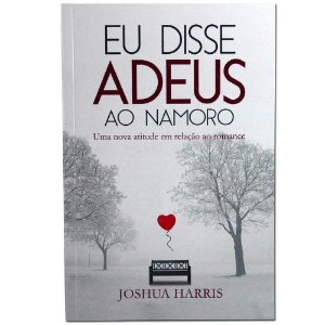 Livro Eu Disse Adeus Ao Namoro - Joshua Harris - Editora Atos