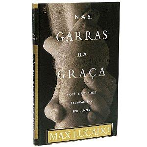 Nas Garras Da Graça - Max Lucado - Cpad