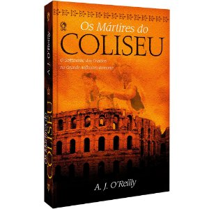 Livro Os Mártires Do Coliseu - A J Oreilly - Cpad