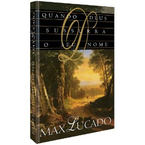 Quando Deus Sussurra O Seu Nome - Max Lucado - Cpad