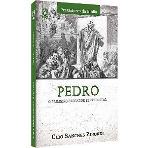 Pedro O Primeiro Pregador Pentecostal - Ciro Sanches Zibordi - Cpad