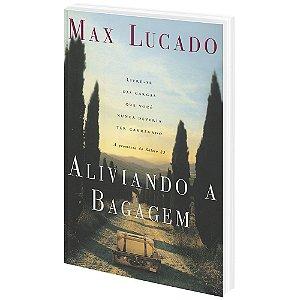 Aliviando a Bagagem  - Max Lucado - Cpad