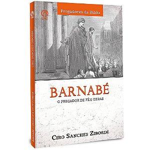 Barnabé: O Pregador de Fé e Obras - Ciro Sanches Zibordi - Cpad