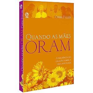 Livro Quando As Mães Oram - Cheri Fuller - Cpad