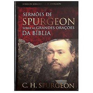 Sermões de Spurgeon Sobre as Grandes Orações da Bíblia - C.H.Supurgeon - Pão Diário