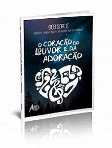 Livro O Coração Do Louvor E Da Adoração - Bob Sorge - Atos