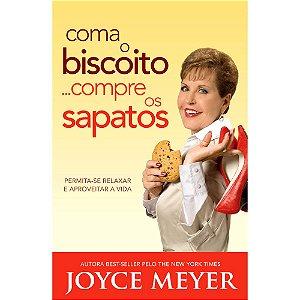 Livro - Coma o Biscoito...Compre os Sapatos - Joyce Meyer