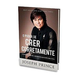 Livro - O Poder De Crer Corretamente - Joseph Prince