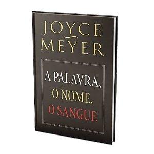 Livro A Palavra, O Nome, O Sangue - Joyce Meyer