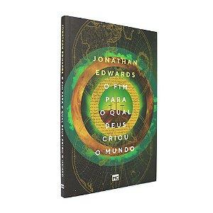 Livro O Fim para Qual Deus Criou o Mundo - Jonathan Edwards