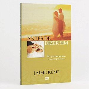 Livro Antes De Dizer Sim - Jaime Kemp - Mundo Cristão