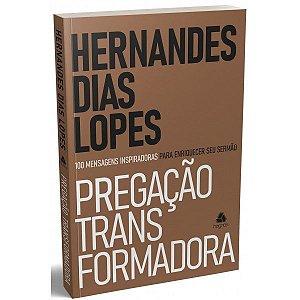 Pregação Transformadora - Hernandes Dias Lopes - Hagnos