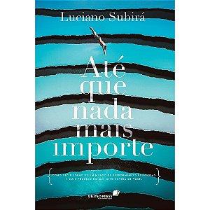 Livro - Até Que Nada Mais Importe - Luciano Subirá - Hagnos