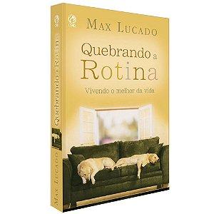 Livro Quebrando A Rotina - Max Lucado - Cpad
