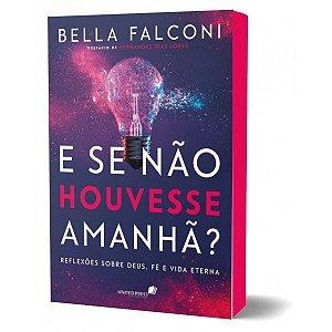 Livro E Se Não Houvesse Amanhã? - Bella Falconi - Hagnos