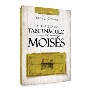 Livro Os Segredos Do Tabernáculo De Moisés - Kevin J. Conner
