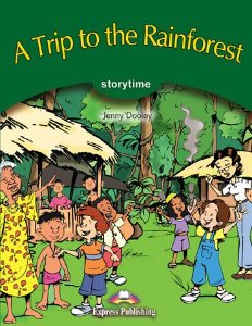 A TRIP TO THE RAINFOREST  (STORYTIME - STAGE 3) PUPIL'S BOOK WITH CROSS-PLATFORM APP.