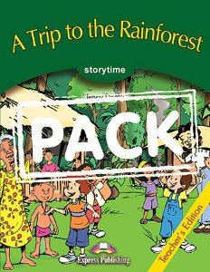 A TRIP TO THE RAINFOREST  (STORYTIME - STAGE 3) TEACHER'S EDITION WITH CROSS-PLATFORM APP.