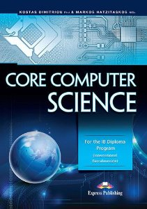 CORE COMPUTER SCIENCE FOR THE IB DIPLOMA PROGRAM (INTERNATIONAL BACCALAUREATE)