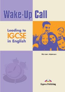 WAKE-UP CALL LEADING TO IGCSE IN ENGLISH STUDENT'S BOOK