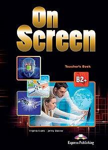 ON SCREEN B2+ TEACHERS BOOK REVISED (INTERNATIONAL)