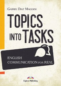 TOPICS INTO TASKS: ENGLISH COMMUNICATION FOR REAL