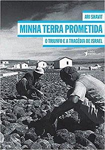 Minha terra prometida: o triunfo e a tragédia de Israel - por Ari Shavit