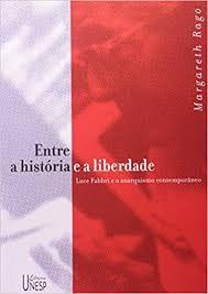 Entre a história e a liberdade: Luce Fabbri e o anarquismo contemporâneo - por Margareth Rago