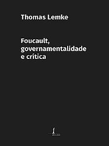 Foucault, Governamentalidade e Crítica - por Thomas Lemke