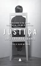 Justiça: Pensando Alto Sobre: Violência, Crime e Castigo - por Luiz Eduardo Soares