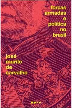 Forças Armadas e Política no Brasil - por Jose Murilo de Carvalho