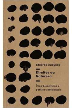 Direitos da Natureza - Ética Biocêntrica e Políticas Ambientais - por Eduardo Gudynas