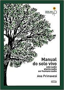 Manual do Solo Vivo: Solo Sadio, Planta Sadia, ser Humano Sadio - por Ana Primavesi