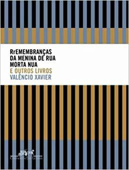 Rremembranças da Menina de Rua Morta Nua e Outros Livros - por Valencio Xavier