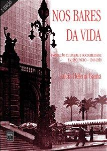 Nos bares da vida: produção cultural e sociabilidade em São Paulo, 1940 -1950 - por Lúcia Helena Gama