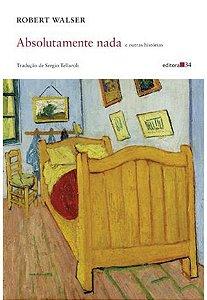 Absolutamente Nada e Outras Histórias - Robert Walser